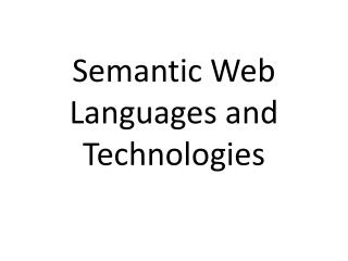 Semantic Web Languages and Technologies