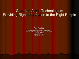 Guardian Angel Technologies: Providing Right Information to the Right People