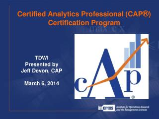 Certified Analytics Professional (CAP ® ) Certification Program