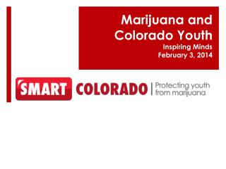 Marijuana and Colorado Youth Inspiring Minds  February 3, 2014