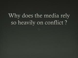Why does the media rely so heavily on conflict ?