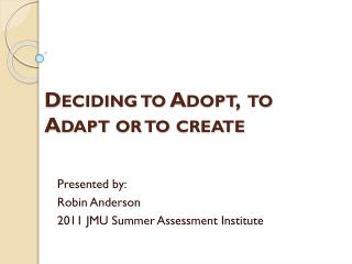 Deciding to Adopt,  to Adapt or to create