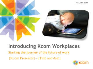 Introducing  Kcom  Workplaces Starting the journey of the future of work