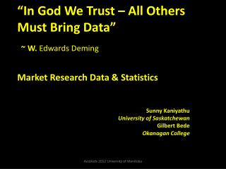 """In God We Trust – All Others Must Bring Data"" ~  W.  Edwards  Deming  Market Research Data & Statistics"