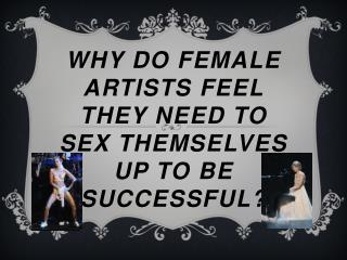 Why  do female  artists feel  they  need to sex themselves up to be Successful?