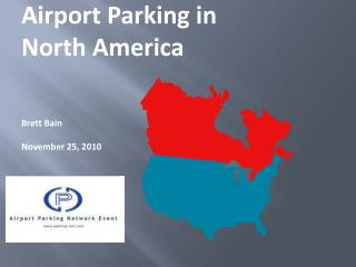 Airport Parking in North America Brett Bain November 25, 2010