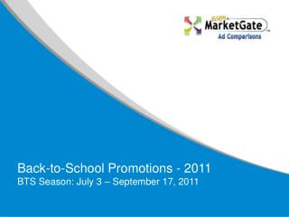 Back-to-School Promotions - 2011 BTS  Season: July 3 – September 17, 2011