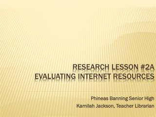 Research Lesson #2A       Evaluating Internet Resources