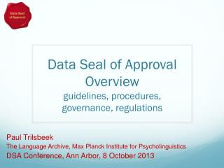 Data Seal  of  Approval Overview guidelines, procedures, governance, regulations