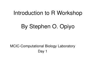 Introduction to R Workshop By Stephen O. Opiyo