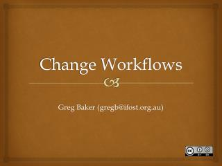 Change Workflows