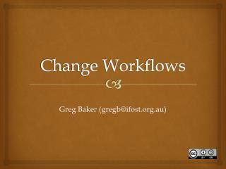 Change Workflows