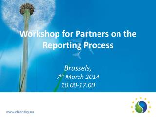 Workshop for Partners on  the Reporting Process Brussels, 7 th  March 2014 10.00-17.00