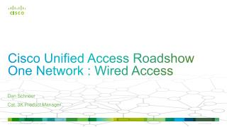 Cisco Unified Access Roadshow One Network : Wired Access