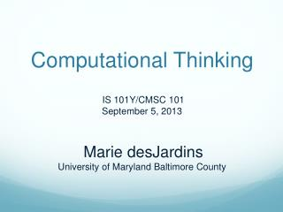 Computational Thinking  IS 101Y/CMSC 101 September 5, 2013 Marie desJardins University of Maryland Baltimore County