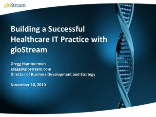 Building a Successful  Healthcare IT Practice with gloStream
