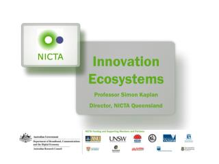 Innovation Ecosystems Professor Simon Kaplan Director, NICTA Queensland