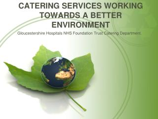 CATERING SERVICES Working towards a better  environment