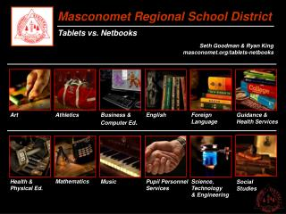 Masconomet Regional School District Tablets vs. Netbooks Seth Goodman & Ryan King masconomet.org/tablets-netbooks