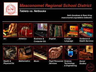 Masconomet Regional School District Tablets vs. Netbooks Seth Goodman & Ryan King masconomet.org/tablets-netbooks