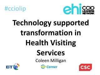 Technology supported transformation in Health Visiting Services Coleen Milligan
