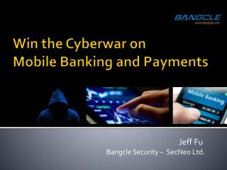 Win the  Cyberwar  on  Mobile Banking and Payments
