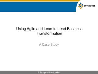 Using Agile and Lean to Lead Business Transformation