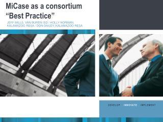 "MiCase as a consortium ""Best Practice"""
