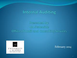 Internal Auditing Presented by: UA Statewide Office of Audit and Consulting Services