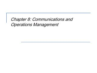 Chapter 8: Communications and Operations Management