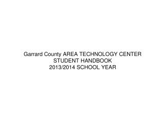 Garrard County AREA TECHNOLOGY CENTER STUDENT HANDBOOK 2013/2014 SCHOOL YEAR