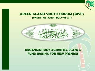 GREEN ISLAND YOUTH FORUM (GIYF) (UNDER THE PARENT BODY OF GIT)