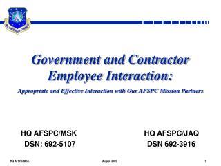 HQ AFSPC/MSK                                 HQ AFSPC/JAQ DSN: 692-5107                                   DSN 692-3916