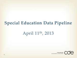Special Education Data Pipeline  April 11 th , 2013