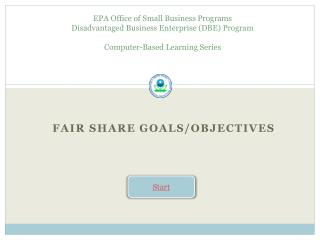EPA Office of Small Business Programs  Disadvantaged Business Enterprise (DBE) Program Computer-Based Learning Series