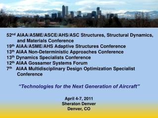 52 nd  AIAA/ASME/ASCE/AHS/ASC Structures, Structural Dynamics, and Materials Conference 19 th  AIAA/ASME/AHS Adaptive S