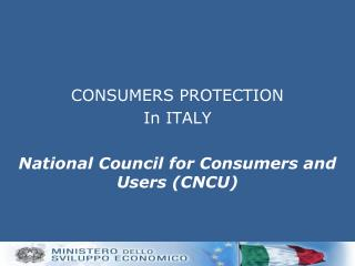 CONSUMERS PROTECTION  In  ITALY National Council for Consumers and Users  (CNCU)