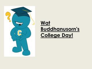 Wat Buddhanusorn's  College Day!