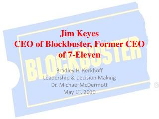 Jim Keyes  CEO of Blockbuster, Former CEO of 7-Eleven