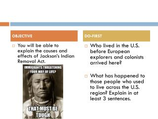 You will be able to explain the causes and effects of Jackson's Indian Removal Act.