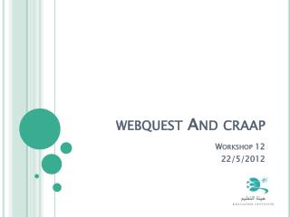 webquest  And  craap Workshop 12 22/5/2012