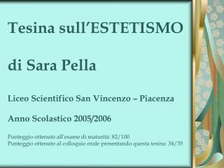 Tesina sull ESTETISMO  di Sara Pella  Liceo Scientifico San Vincenzo   Piacenza  Anno Scolastico 2005
