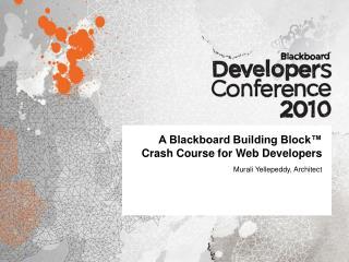 A Blackboard Building Block™ Crash Course for Web Developers
