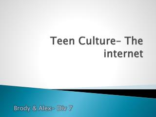 Teen Culture– The internet
