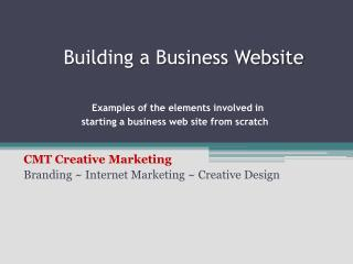 Building a Business Website  Examples of the elements involved in starting a business web site from scratch