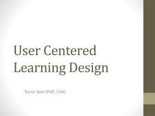 User Centered Learning Design
