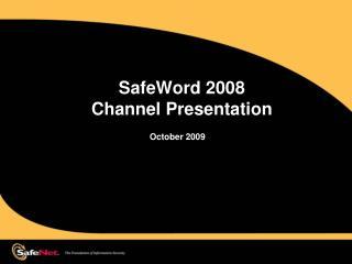 SafeWord  2008 Channel Presentation