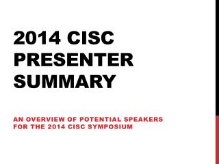 2014 CISC Presenter Summary