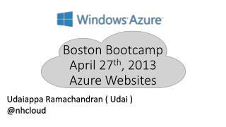 Boston Bootcamp April 27 th , 2013 Azure Websites