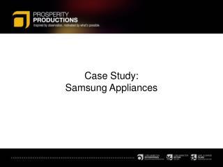 Case Study:   Samsung Appliances